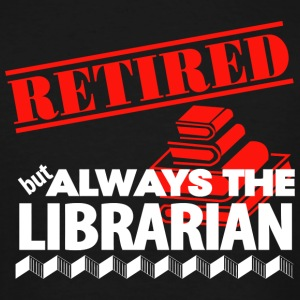 Librarian - Retired But Always The Librarian - Men's Tall T-Shirt