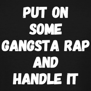 Gangsta rap - Put on some gangsta rap and handle - Men's Tall T-Shirt