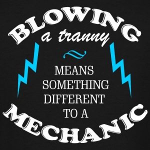 MECHANIC BLOWING A TRANNY MEANS SOMETHING DIFF - Men's Tall T-Shirt