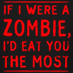Zombie - If I were a zombie I'd eat you most - Men's Tall T-Shirt