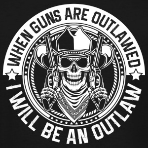 Guns - WHen guns are outlawed I'll be outlaw - Men's Tall T-Shirt