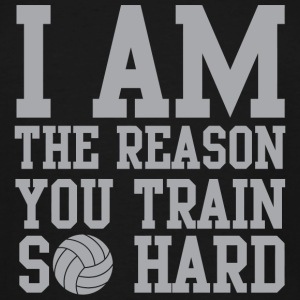 Volleyball - I am the reason you train so hard - Men's Tall T-Shirt