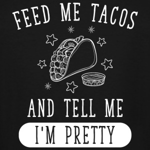 Tacos lover - Feed me tacos and tell me i'm pret - Men's Tall T-Shirt