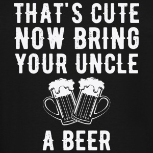 Beer - That's cute now bring your uncle a beer - Men's Tall T-Shirt
