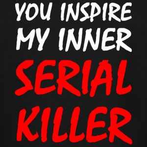 Killer - You Inspire My Inner Serial Killer - Men's Tall T-Shirt