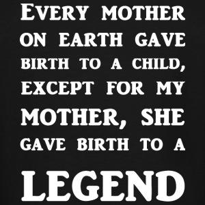 Legend - My Mother Gave Birth To A Legend - Men's Tall T-Shirt