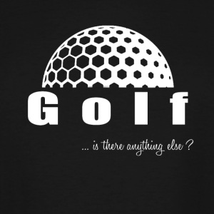 Golf- Is there anything else?- Shirt, Hoodie, Tank - Men's Tall T-Shirt