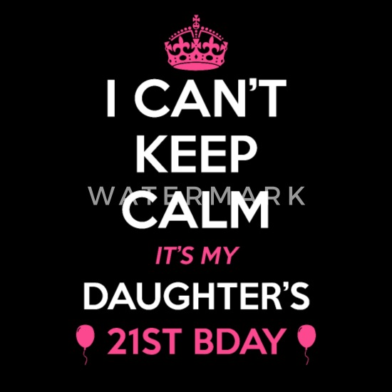 I Cant Keep Calm Its My Daughters 21st Birthday Unisex Fleece Zip Hoodie Spreadshirt