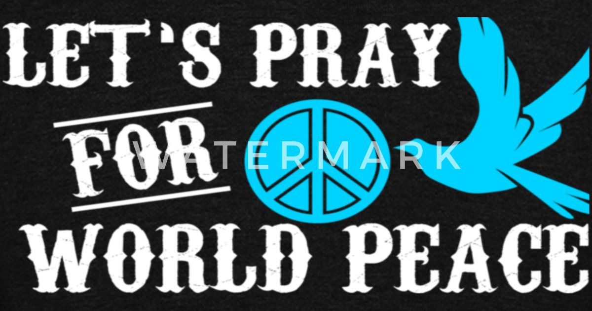 Lets Pray For World Peace By Nguyenxpro Spreadshirt