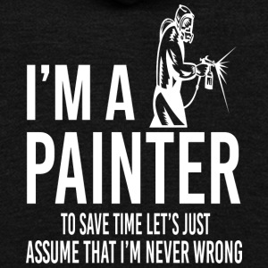 I'm A Painter - I'm Never Wrong - Unisex Fleece Zip Hoodie by American Apparel