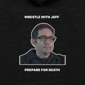 Wrestle with Jeff Prepare for Death Viral Funny - Unisex Fleece Zip Hoodie by American Apparel