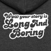 wow your story is long and boring with curvy funky font - Unisex Fleece Zip Hoodie