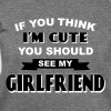 If You Think I'm Cute You Should See My Girlfriend - Women's Wideneck Sweatshirt