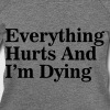 Everything Hurts and I'm Dying - Women's Wideneck Sweatshirt