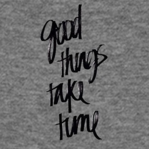 good things take time - Women's Wideneck Sweatshirt