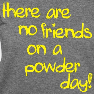 there are no friends on a powder day!