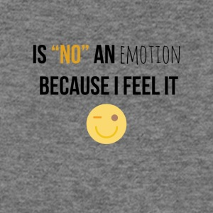 Is no an emotion because I feel it - Women's Wideneck Sweatshirt