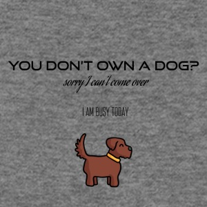 You don't own a dog? - Women's Wideneck Sweatshirt