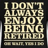 I Don\'t Always Enjoy Being Retired - Oh Wait... - Women's Wideneck Sweatshirt