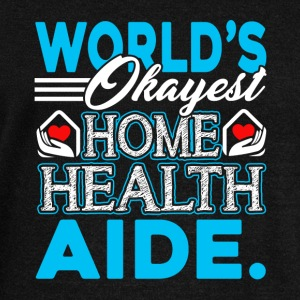 HOME HEALTH AIDE WORLDS OKAYEST SHIRT - Women's Wideneck Sweatshirt