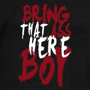 Bring that Ass Here Boy - Women's Wideneck Sweatshirt