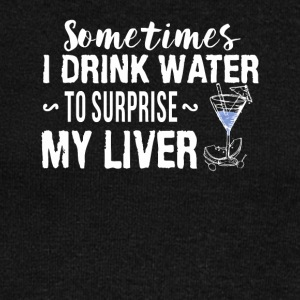 Sometimes I Drink Water Surprise Liver - Women's Wideneck Sweatshirt