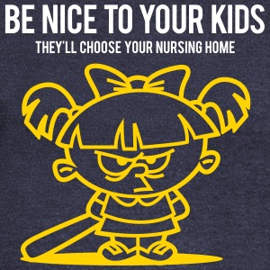 Your Kids Choose Your Nursing Home Be Nice To Them - Women's Wideneck Sweatshirt
