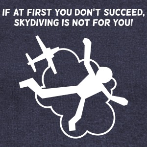 First You Don't Succeed,Skydiving Is Not For You! - Women's Wideneck Sweatshirt