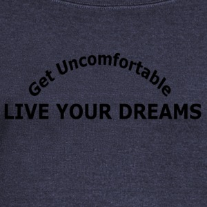 GET UNCOMFORTABLE LIVE YOUR DREAMS - Women's Wideneck Sweatshirt