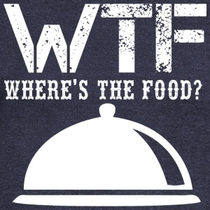 WTF Where Is The Food Funny Saying Acronym T Shirt - Women's Wideneck Sweatshirt