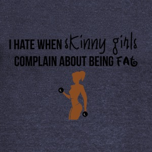 I hate when skinny girls complain about being fat - Women's Wideneck Sweatshirt