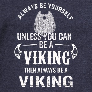 Always be yourself unless you can be a Viking tshi - Women's Wideneck Sweatshirt