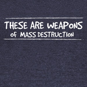 These are weapons of mass destruction - Women's Wideneck Sweatshirt