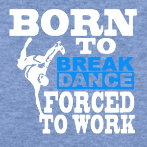 Born to Break Dance Tee Shirt - Women's Wideneck Sweatshirt
