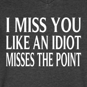 I Miss You Like An Idiot Misses The Point - Men's V-Neck T-Shirt by Canvas
