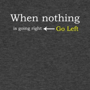 When Nothing Is Going Right Go Left - Men's V-Neck T-Shirt by Canvas