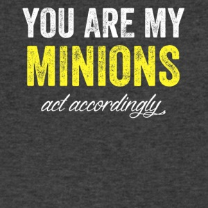 you are my minions act accordingly - Men's V-Neck T-Shirt by Canvas
