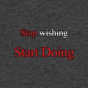Stop wishing start doing - Men's V-Neck T-Shirt by Canvas