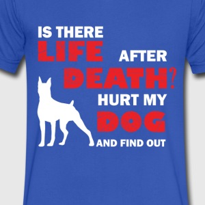 Is there life after death Hurt my Dog And Find out - Men's V-Neck T-Shirt by Canvas