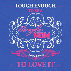 Tough Enough To Be A Single Mom T Shirt - Men's V-Neck T-Shirt by Canvas