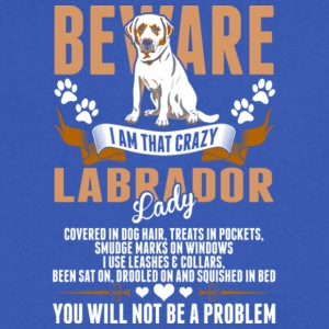 Beware I Am That Crazy Labrador Lady T Shirt - Men's V-Neck T-Shirt by Canvas