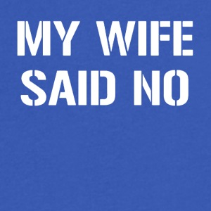 MY WIFE SAID NO - Men's V-Neck T-Shirt by Canvas