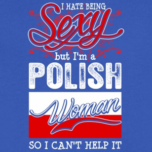 I Hate Being Sexy But Im A Polish Woman - Men's V-Neck T-Shirt by Canvas