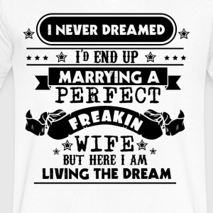 I Never Dreamed - Marrying A Perfect Freakin Wife - Men's V-Neck T-Shirt by Canvas
