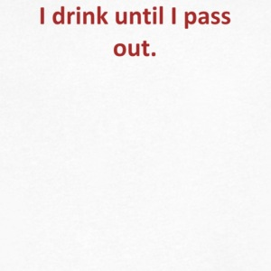 I drink until I pass out - Men's V-Neck T-Shirt by Canvas