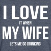 I LOVE MY WIFE (WHEN SHE LETS ME GO DRINKING) - Men's V-Neck T-Shirt by Canvas