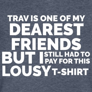 Trav is One of My Dearest Friends: Lousy T-Shirt - Men's V-Neck T-Shirt by Canvas
