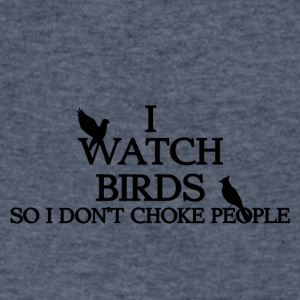 Watch Birds So I Don't Choke People - Men's V-Neck T-Shirt by Canvas