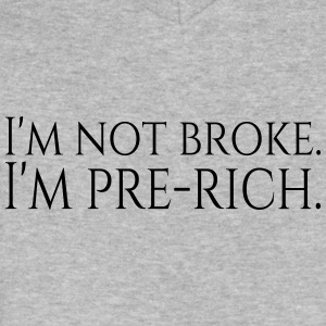 I'm not broke...I'm Pre-Rich - Men's V-Neck T-Shirt by Canvas