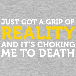 I Got A Grip Of Reality. It's Choking Me! - Men's V-Neck T-Shirt by Canvas